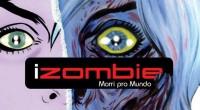 Editora lança neste mês O Despertar – Parte 1 e iZombie Vol. 1: Morri Pro Mundo