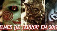 Terror nos cinemas, na Neflix e em DVD! 2017 tem sustos para todos os tipos de medo!