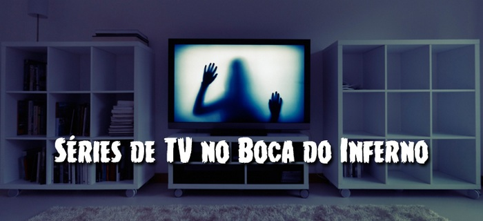 Séries de TV no Boca do Inferno