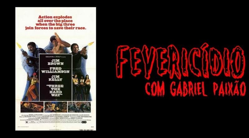 Fevericídio: Three the Hard Way (1974)