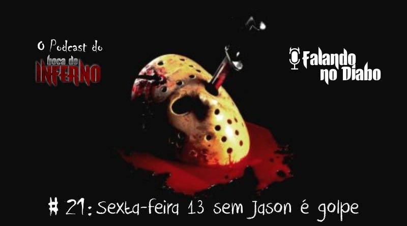 Falando no Diabo 21 - Sexta-Feira 13 sem Jason é golpe