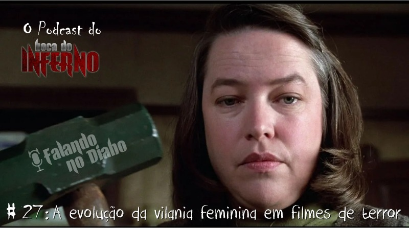 Falando no Diabo 27 - A Evolução da Vilania Feminina em Filmes de Terror