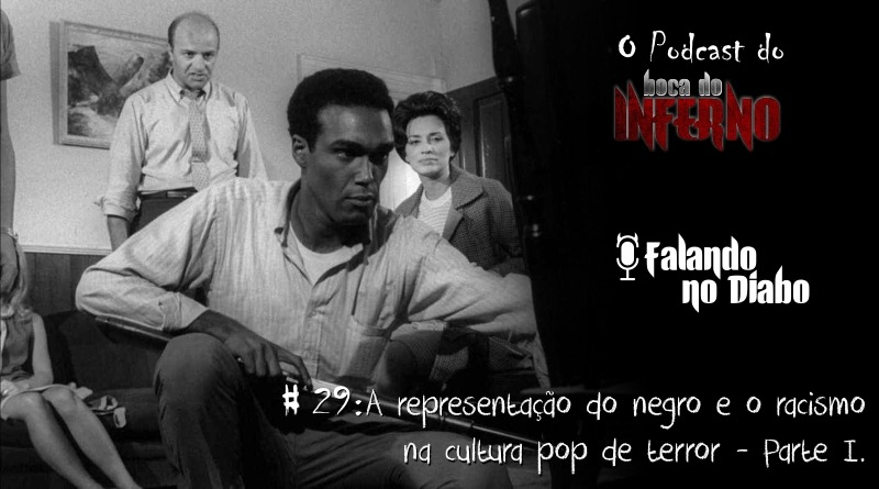 Falando no Diabo 29 - A representação do negro e o racismo na cultura pop de terror - Parte I