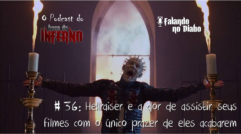 Falando no Diabo 36 - Hellraiser e a dor de assistir seus filmes com o único prazer de eles acabarem
