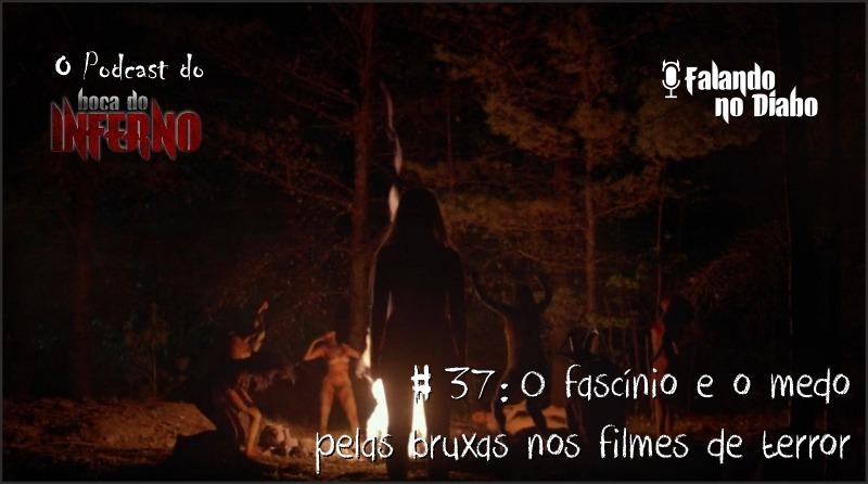 Falando no Diabo 37 - O fascínio e o medo pelas bruxas nos filmes de terror
