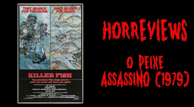 Horreviews #103: O Peixe Assassino / Killer Fish (1979)