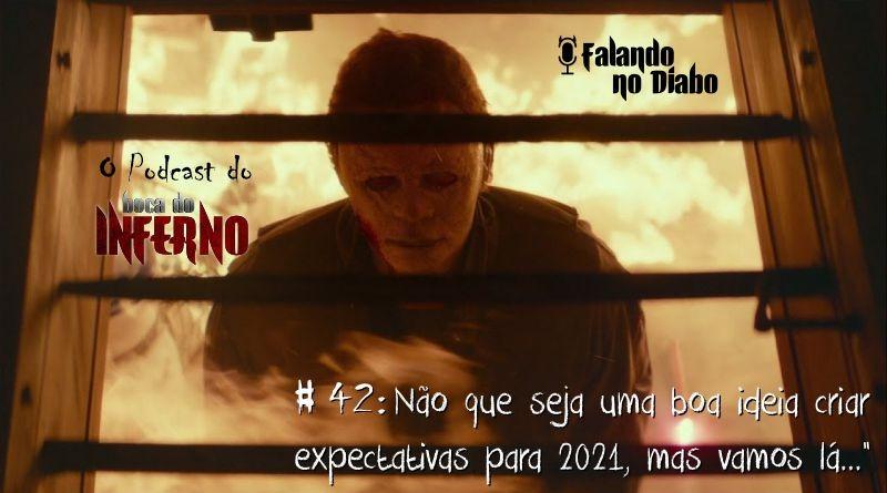 Falando no Diabo 42 - Não que seja uma boa ideia criar expectativas para 2021, mas vamos lá...